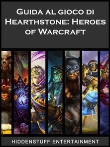 Guida Al Gioco Di Hearthstone: Heroes Of Warcraft - ebook