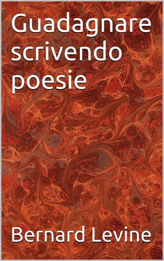 Guadagnare scrivendo poesie - Bernard Levine - ebook