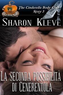 La seconda possibilita di Cenerentola - Sharon Kleve - ebook