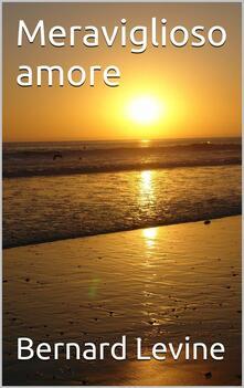 Meraviglioso Amore - Bernard Levine - ebook