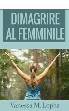 Dimagrire al femminile - Vanessa M. Lopez - ebook