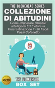 Collezione Di Abitudini: Come Impostare Obiettivi Intelligenti Ed Evitare La Procrastinazione In 30 Facili Passi Cofanetto - The Blokehead - ebook