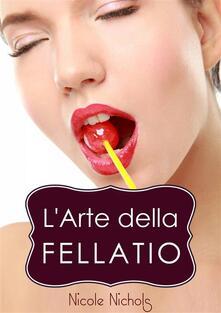 L'Arte della Fellatio - Nicole Nichols - ebook