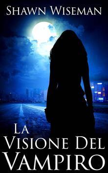 La Visione Del Vampiro - Shawn Wiseman - ebook
