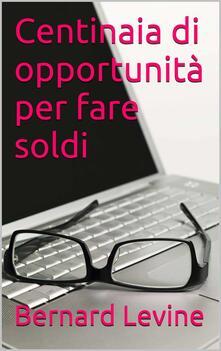 Centinaia di opportunita per fare soldi - Bernard Levine - ebook