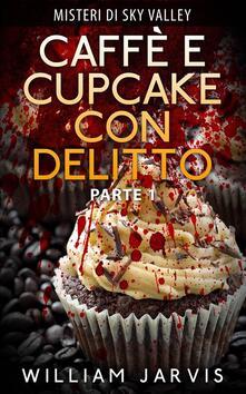 Caffè E Cupcake Con Delitto - William Jarvis - ebook