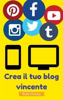 Crea Il Tuo Blog Vincente - Rafa Osuna - ebook