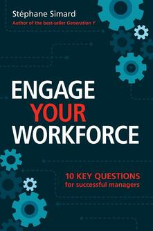 Engage Your Workforce: 10 key questions for successful managers