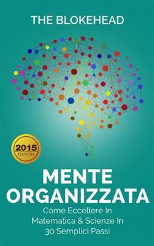 Mente Organizzata - Come Eccellere In Matematica & Scienze In 30 Semplici Passi - The Blokehead - ebook