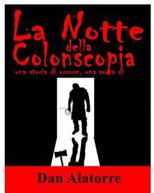 La Notte Della Colonscopia - Dan Alatorre - ebook
