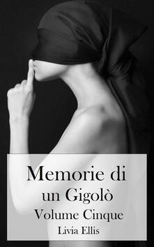 Memorie Di Un Gigolò - Volume 5 - Livia Ellis - ebook