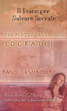 Il Piano per Salvare Socrate - Paul Levinson - ebook