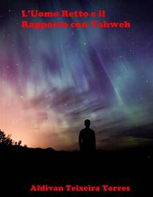 L'Uomo Retto E Il Rapporto Con Yahweh - Aldivan teixeira torres - ebook