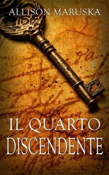 Il quarto discendente - Allison Maruska - ebook
