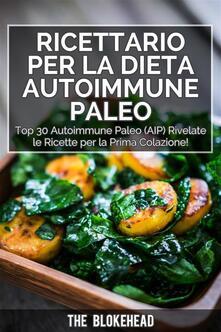 Ricettario Per La Dieta Autoimmune Paleo : Top 30 Autoimmune Paleo (Aip) Rivelate Le Ricette Per La Prima Colazione! - The Blokehead - ebook