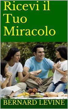 Ricevi Il Tuo Miracolo - Bernard Levine - ebook