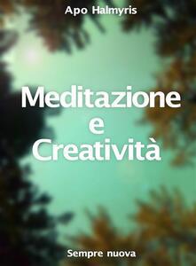 Meditazione E Creatività : Sempre Nuova - APO HALMYRIS - ebook