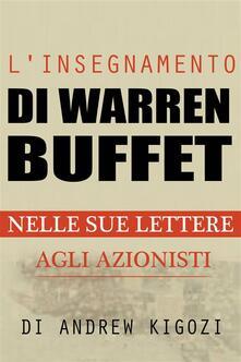 L'insegnamento Di Warren Buffet Nelle Sue Lettere Agli Azionisti - kigozi Andrew - ebook