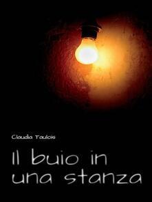 Il Buio In Una Stanza - Claudia Taulois - ebook