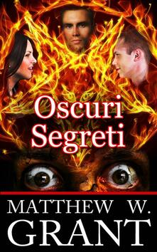 Oscuri Segreti - Matthew W. Grant - ebook