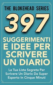 397 Suggerimenti E Idee Per Scrivere Un Diario - The Blokehead - ebook