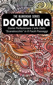 """Doodling - Come Perfezionare L'arte Dello """"Scarabocchio"""" In 6 Facili Passaggi - The Blokehead - ebook"""