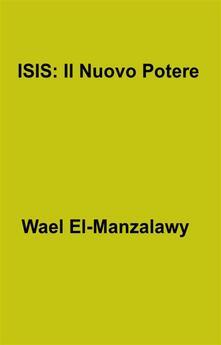 Isis: Il Nuovo Potere - Wael El-Manzalawy - ebook
