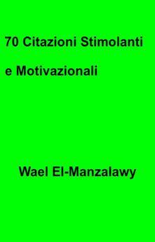 70 Citazioni Stimolanti E Motivazionali - Wael El-Manzalawy - ebook