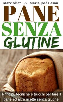 Pane Senza Glutine - María José Casañ,Marc Alier - ebook
