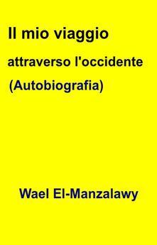 Il mio viaggio attraverso l'occidente (Autobiografia) - Wael El-Manzalawy - ebook