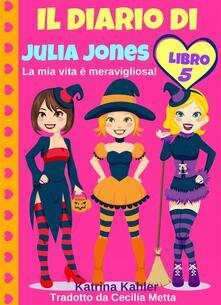 Il diario di Julia Jones--Libro 5--La mia vita è meravigliosa! - Katrina Kahler - ebook
