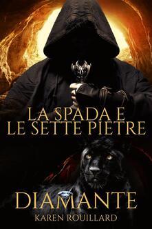 La Spada E Le Sette Pietre - Diamante - Karen Doherty - ebook
