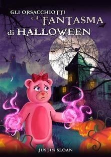 Gli orsacchiotti e il fantasma di Halloween - Justin Sloan - ebook