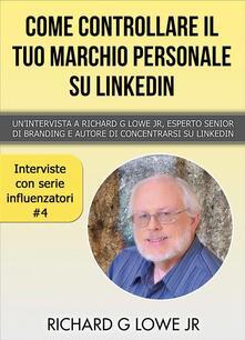 Come controllare il tuo marchio personale su LinkedIn - Richard G Lowe Jr - ebook