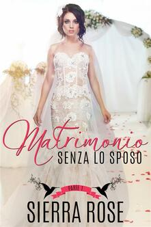 Matrimonio Senza Lo Sposo - Parte 1 - Sierra Rose - ebook