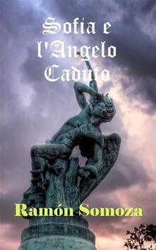 Sofia e l'Angelo Caduto - Ramon Somoza - ebook