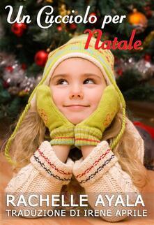 Un Cucciolo Per Natale - Rachelle Ayala - ebook