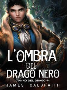 L'ombra Del Drago Nero (L'anno Del Drago #1) - James Calbraith - ebook