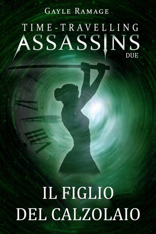 Il Figlio Del Calzolaio. Time Travelling Assassins Due - Gayle Ramage - ebook