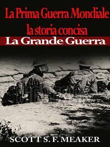 La Prima Guerra Mondiale: La Storia Concisa - La Grande Guerra - Scott S. F. Meaker - ebook