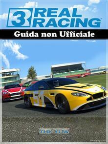 Real Racing 3 Guida Non Ufficiale - Sonia Dal Cason,The Yuw - ebook