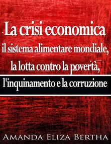 La Crisi Economica: Il Sistema Alimentare Mondiale - Amanda Eliza Bertha - ebook