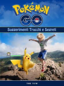 Pokemon Go Unofficial Suggerimenti Trucchi E Segreti - Hse Games - ebook