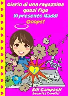 Diario Di Una Ragazzina Quasi Figa - Vi Presento Maddi. Ooops! - B Campbell - ebook