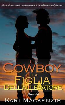 Il cowboy e la figlia dell'allevatore (Parte due) - Kari Mackenzie - ebook