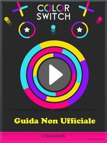 Guida Non Ufficiale Color Switch - ebook