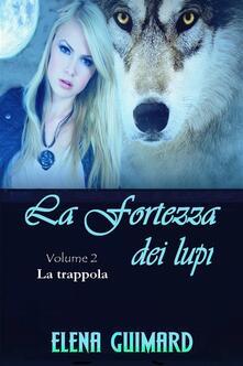 I Farkasok - La fortezza dei lupi -  Volume 2 -  La trappola - Elena Guimard - ebook