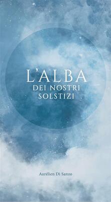 L'alba dei nostri solstizi - Aurélien Di Sanzo - ebook