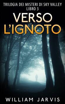 Verso L'Ignoto : Trilogia Dei Misteri Di Sky Valley Libro 3 - William Jarvis - ebook