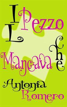 Il pezzo che mancava - Antonia Romero - ebook